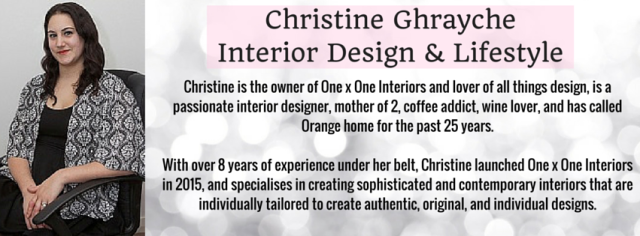 Christine Ghrayche, owner of One x One Interiors and lover of all things design, is a passionate interior designer, mother of 2, coffee addict, wine lover, and has called Orange home for the past 25 years.With over 8 years of exper
